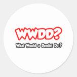 ¿WWDD… qué un dentista haría? Pegatina Redonda