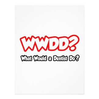"""WWDD...What Would a Dentist Do? 8.5"""" X 11"""" Flyer"""