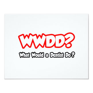 WWDD...What Would a Dentist Do? 4.25x5.5 Paper Invitation Card