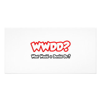 WWDD...What Would a Dentist Do? Photo Card