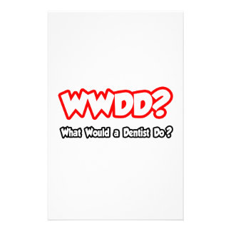 WWDD...What Would a Dentist Do? Stationery
