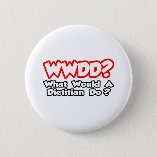 WWDD...What Would a Dietitian Do? Button