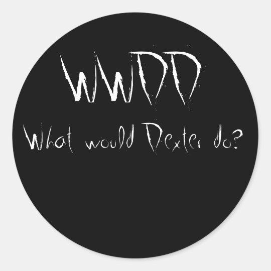WWDD, What would Dexter do? Classic Round Sticker