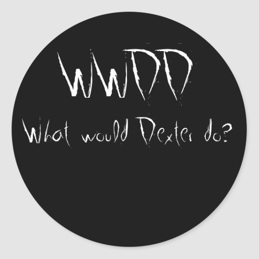 WWDD, What would Dexter do? Round Stickers