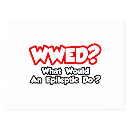 ¿WWED… qué un epiléptico haría? Postal