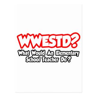 WWESTD..What Would Elementary School Teacher Do? Postcard