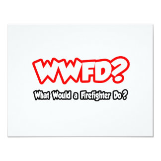WWFD...What Would a Firefighter Do? 4.25x5.5 Paper Invitation Card