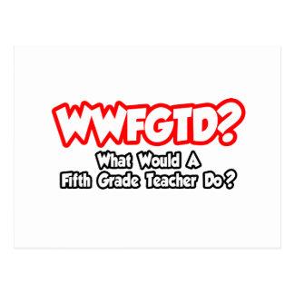 ¿WWFGTD… qué Fifth calificarían al profesor hacen? Tarjeta Postal