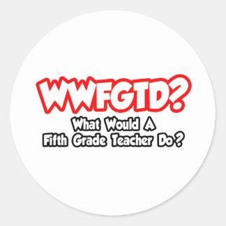 WWFGTD...What Would Fifth Grade Teacher Do? Sticker