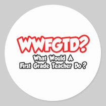 WWFGTD...What Would First Grade Teacher Do? Stickers