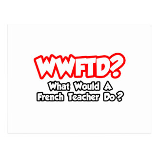 WWFTD...What Would a French Teacher Do? Postcard