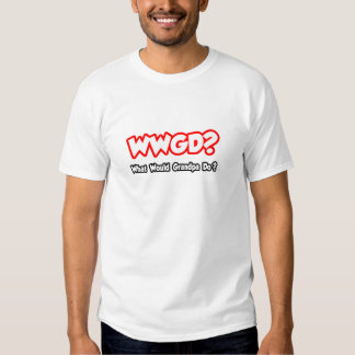 WWGD...What Would Grandpa Do? T Shirt