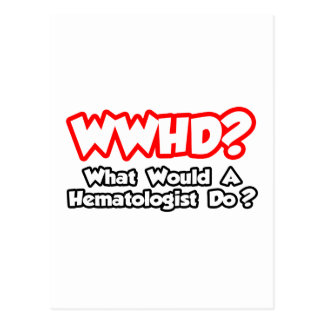 WWHD...What Would a Hematologist Do? Postcard