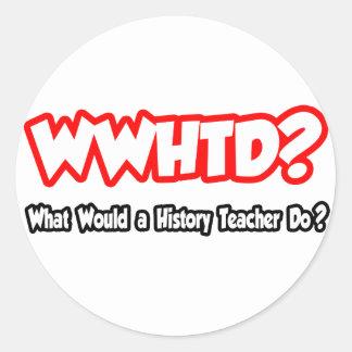 ¿WWHTD… qué un profesor de la historia haría? Pegatina Redonda