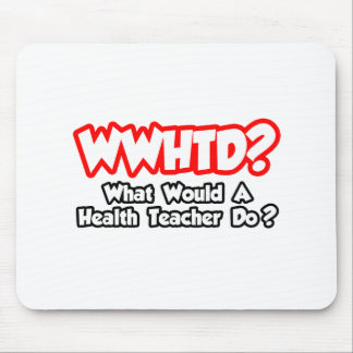 WWHTD What Would a Health Teacher Do Mouse Pad