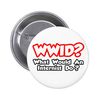 WWID...What Would an Internist Do? Pinback Buttons