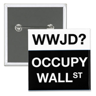 WWJD? Occupy Wall St Square Button