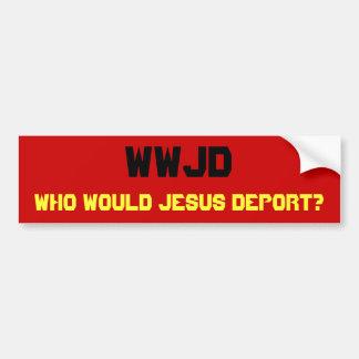 ¿WWJD quién Jesús deportaría Pegatina De Parachoque