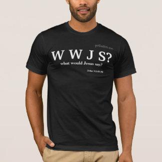 WWJS what would Jesus say? gotGod316.com T-Shirt