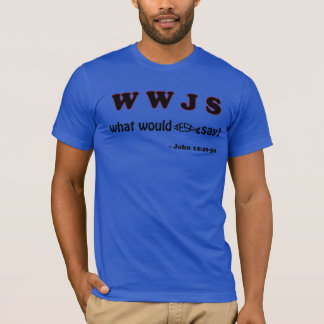 "WWJS ""What would Jesus say"" T-Shirt"