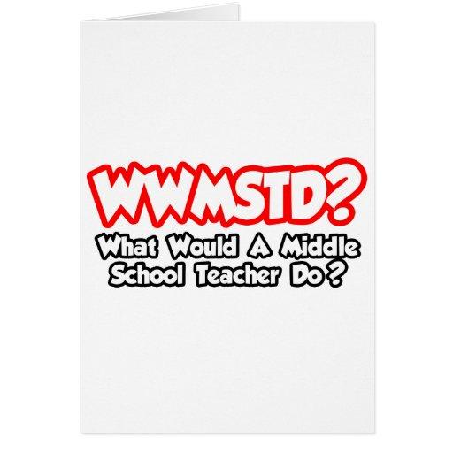 WWMSTD. ¿Qué el profesor de escuela secundaria har Tarjeta De Felicitación