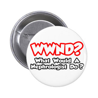 WWND...What Would a Nephrologist Do? Pinback Button