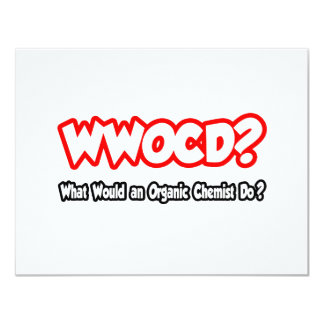 WWOCD...What Would Organic Chemist Do? 4.25x5.5 Paper Invitation Card