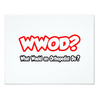 WWOD...What Would an Orthopedist Do? 4.25x5.5 Paper Invitation Card