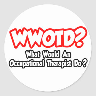 WWOTD...What Would an Occ. Therapist Do? Classic Round Sticker