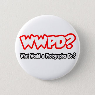 WWPD...What Would a Photographer Do? Pinback Button