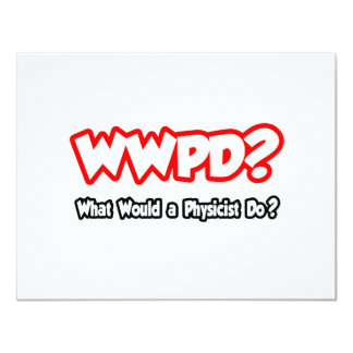 WWPD...What Would a Physicist Do? Invitations