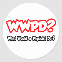 WWPD...What Would a Physicist Do? Stickers