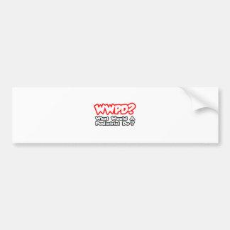 WWPD...What Would a Podiatrist Do? Bumper Sticker