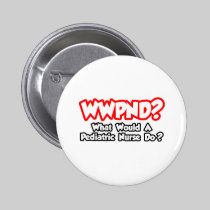 WWPND...What Would Pediatric Nurse Do? 2 Inch Round Button