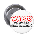 WWPSD...What Would a Plastic Surgeon Do? Buttons
