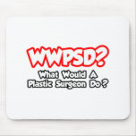WWPSD...What Would a Plastic Surgeon Do? Mouse Pad