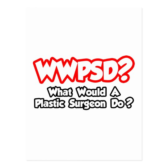 WWPSD...What Would a Plastic Surgeon Do? Postcard