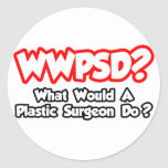 WWPSD...What Would a Plastic Surgeon Do? Stickers