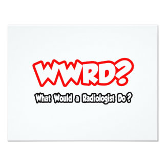 "WWRD...What Would a Radiologist Do? 4.25"" X 5.5"" Invitation Card"