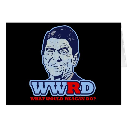 WWRD, What would Reagan Do? Card