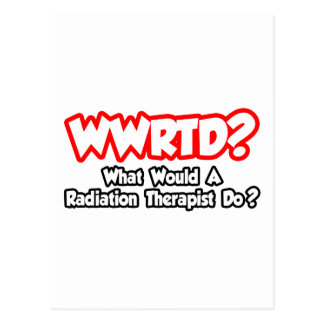 WWRTD...What Would a Radiation Therapist Do? Post Cards