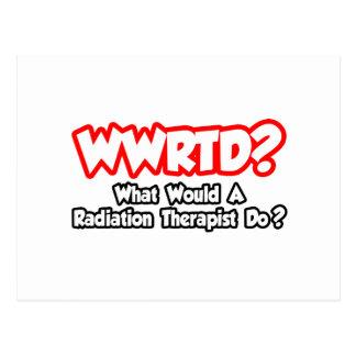 WWRTD...What Would a Radiation Therapist Do? Postcard