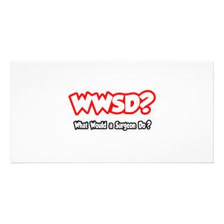 WWSD...What Would a Surgeon Do? Custom Photo Card