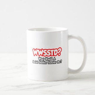 WWSSTD What Would Social Studies Teacher Do? Classic White Coffee Mug