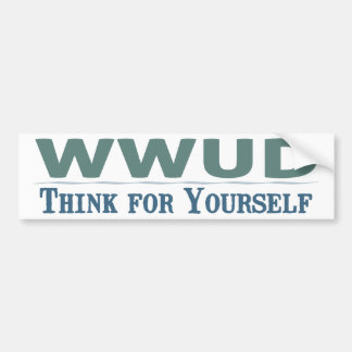 WWUD -- Think for Yourself  Bumper Sticker