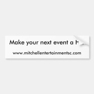 www.mitchellentertainmentsc.com, Make your next... Car Bumper Sticker
