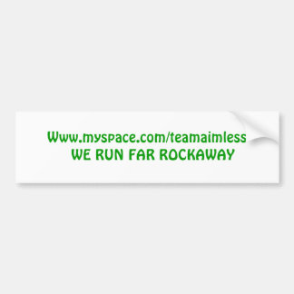 Www myspace com teamaimless WE RUN FAR ROCKAWAY Bumper Stickers