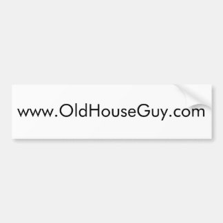 www,oldhouseguy.com car bumper sticker