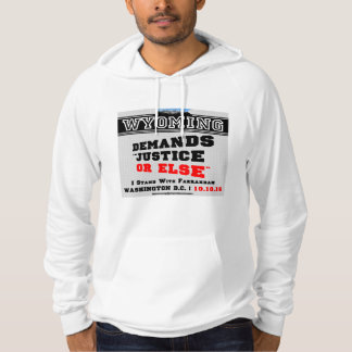 Wyoming Demands Justice or Else/Million Man March Hoodie