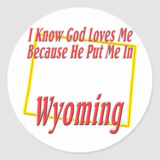 Wyoming - God Loves Me Classic Round Sticker